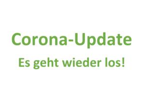 Corona-Update - Es geht wieder los!